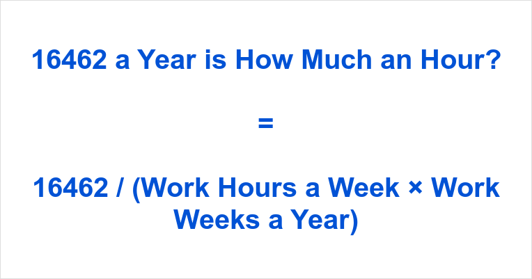 16462 a Year is how Much an Hour
