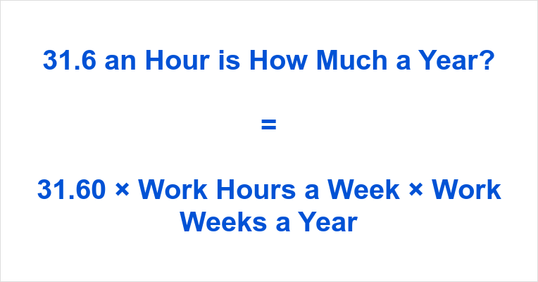 31.6 an Hour is how Much a Year