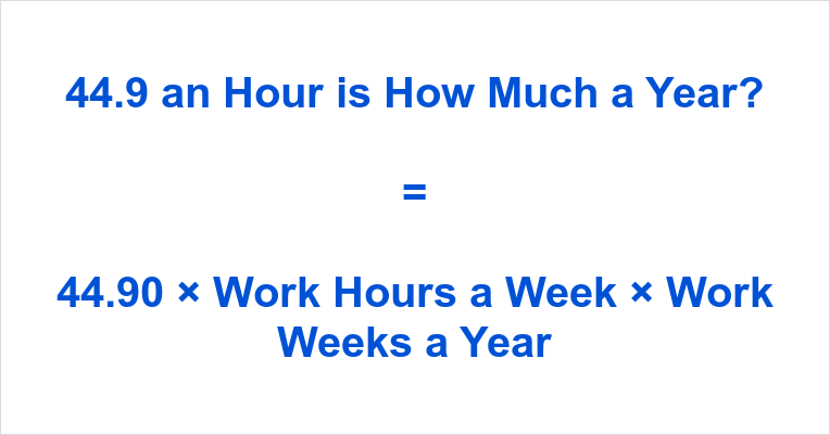 44.9 an Hour is how Much a Year