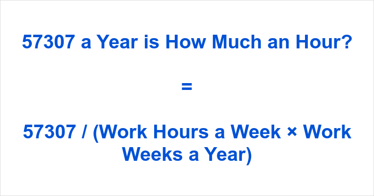 57307 a Year is how Much an Hour