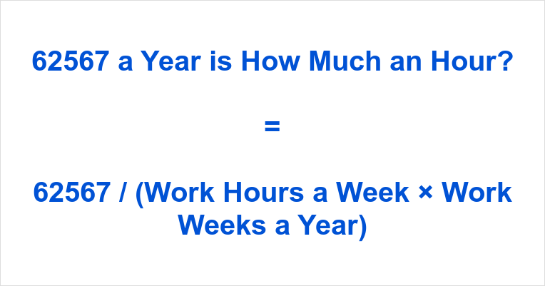 62567 a Year is how Much an Hour
