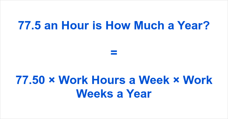 77.5 an Hour is how Much a Year