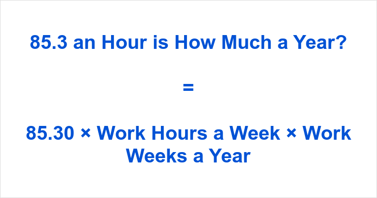 85.3 an Hour is how Much a Year