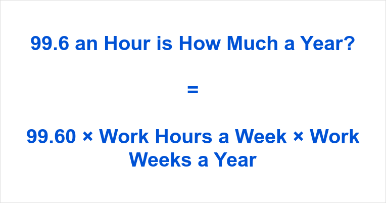 99.6 an Hour is how Much a Year