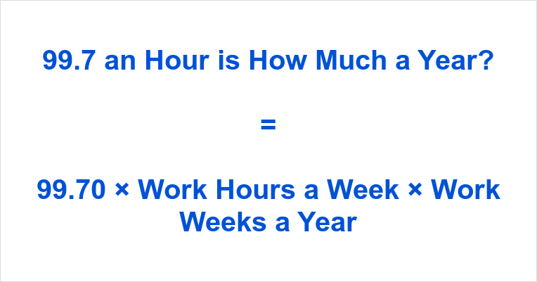99.7 an Hour is how Much a Year