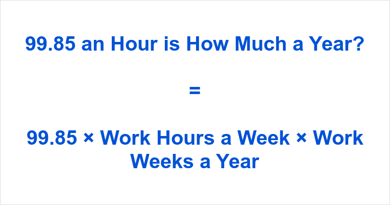 99.85 an Hour is how Much a Year