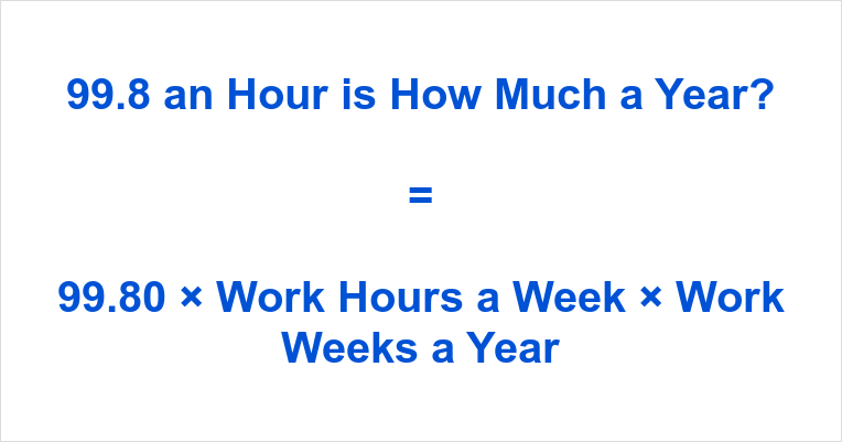 99.8 an Hour is how Much a Year