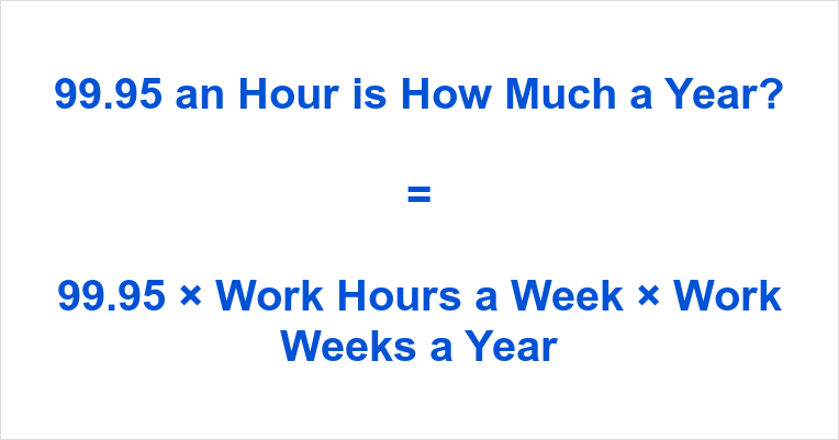 99.95 an Hour is how Much a Year