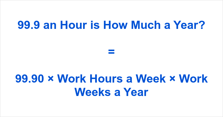 99.9 an Hour is how Much a Year