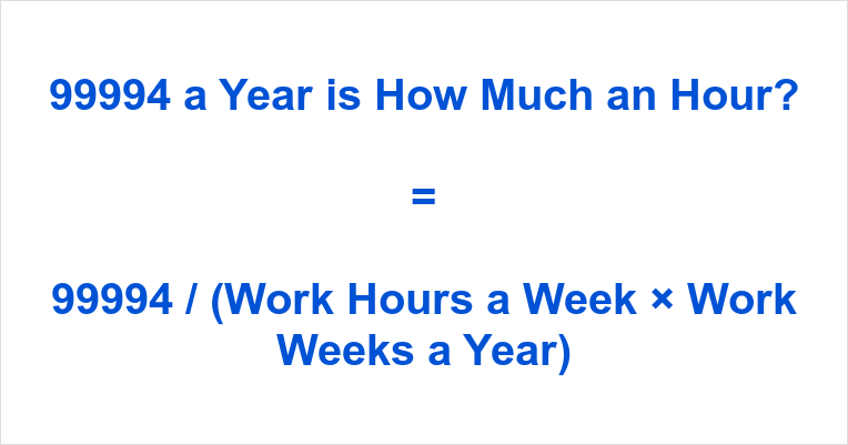 99994 a Year is how Much an Hour